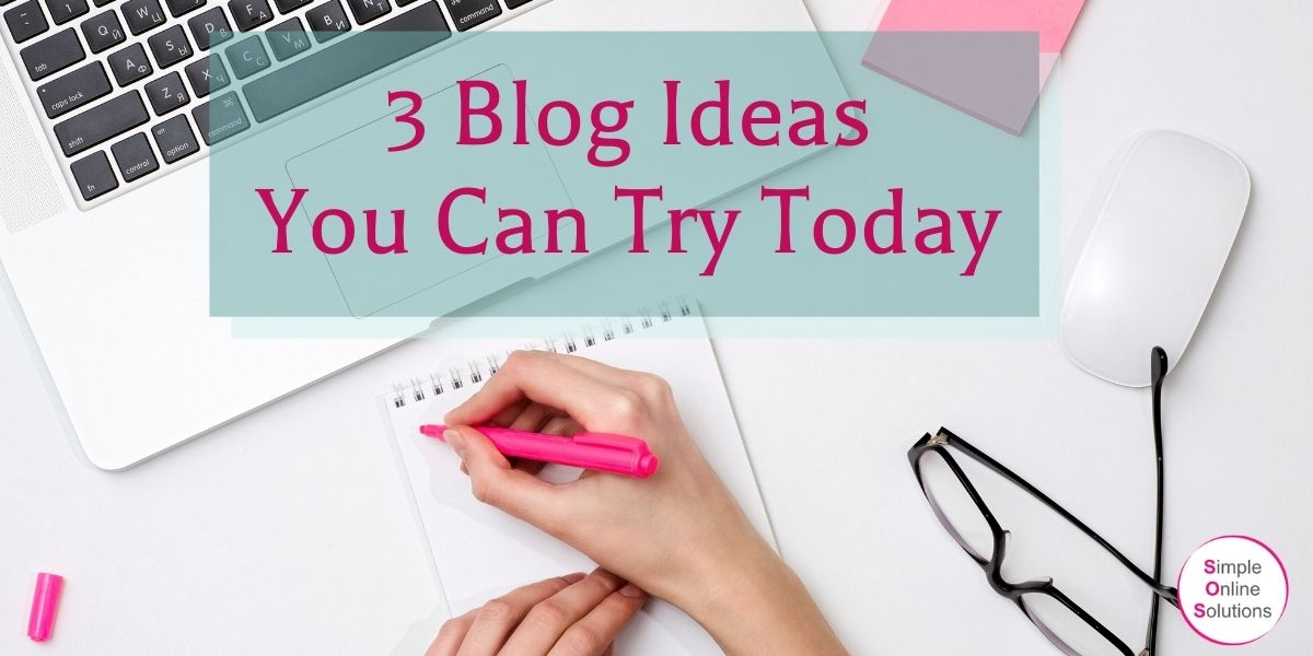 3 easy blog ideas you can try today