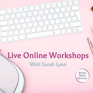 Live online workshops with Sarah Lynn of Simple Online Solutions